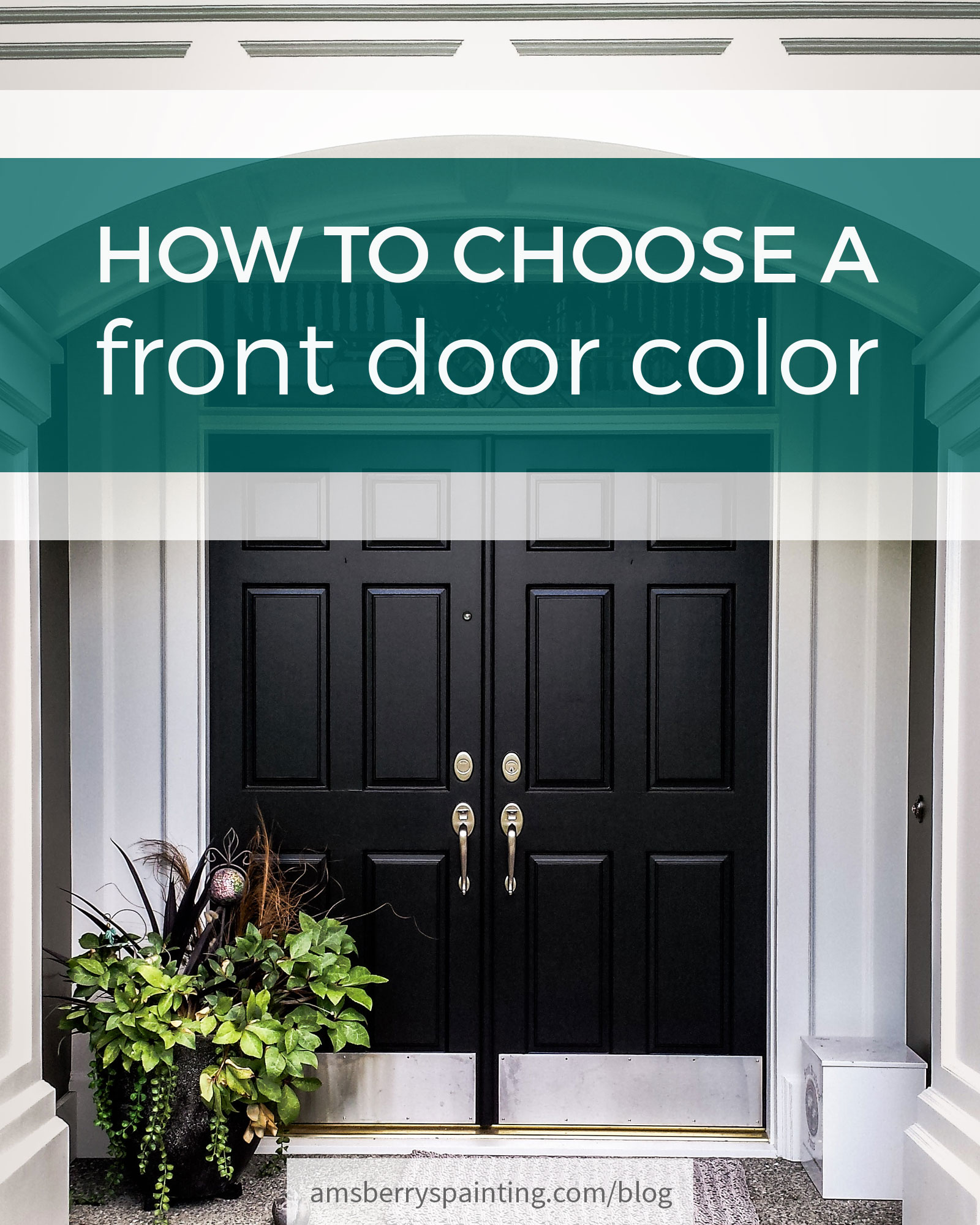 How To Choose A Front Door Color Amsberry 39 S Painting